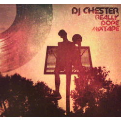 DJ CHESTER - REALLY DOPE...